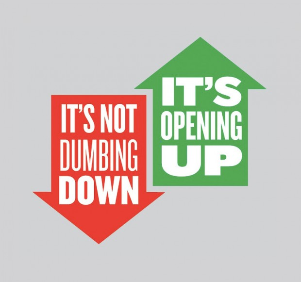 It's not dumbing down, it's opening up