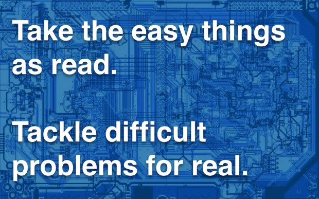 Take the easy things as read. Tackle difficult problems for real.