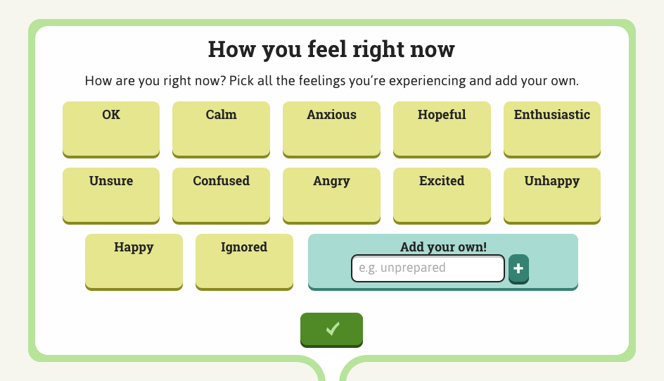 "Screen shot of the app showing the option to choose ""how you feel right now"". Choices include 'unsure', 'ok', 'excited', 'angry' etc. There's also the option to add your own by typing it into the app."