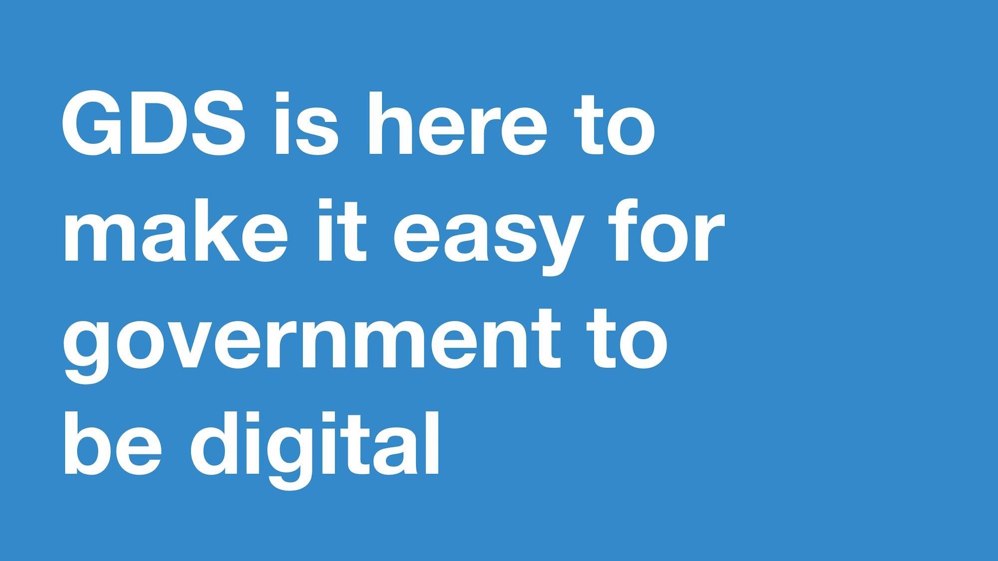 "Blue slide with the text ""GDS is here to make it easy for government to be digital"""