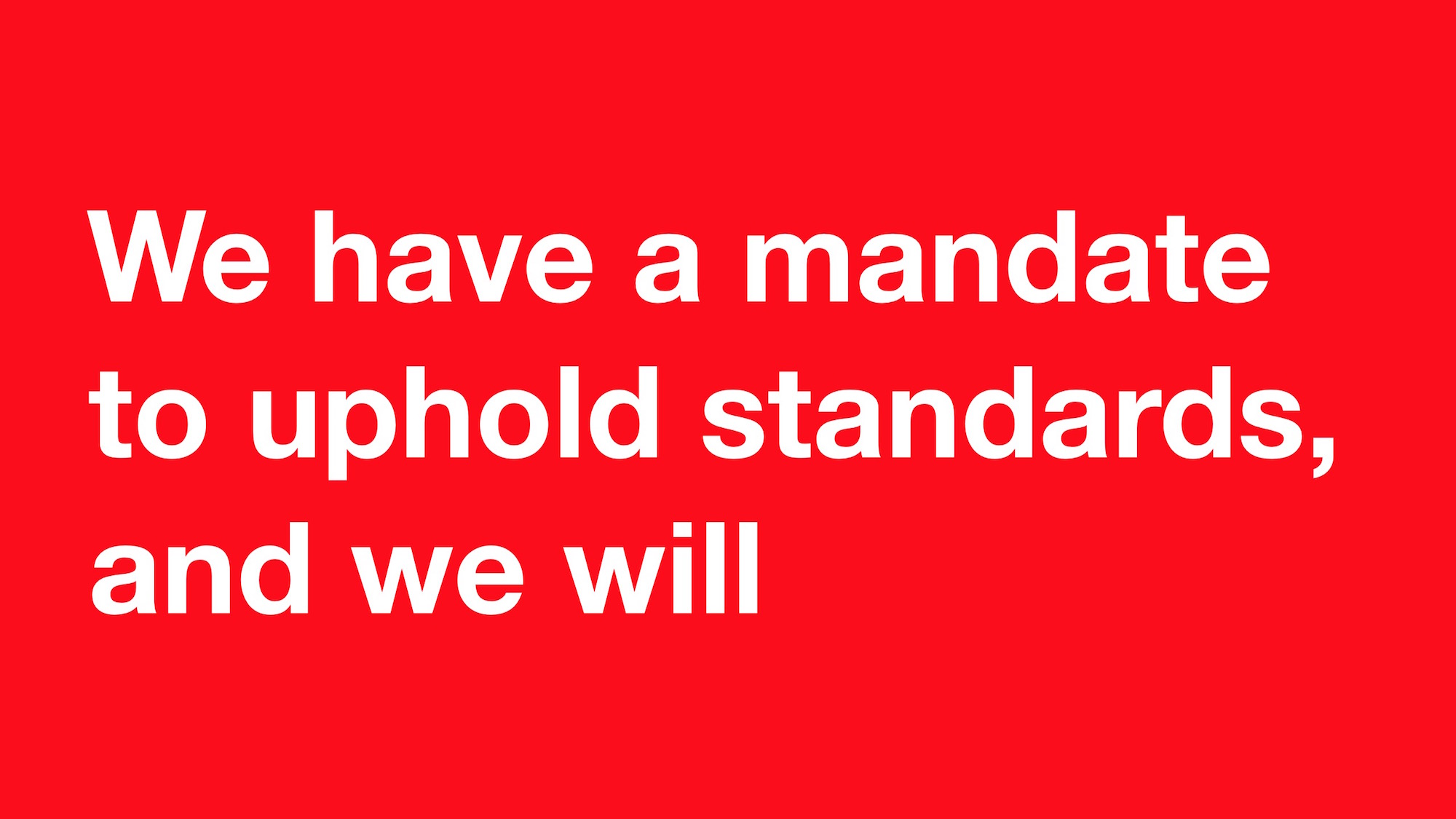 "Red slide with the text ""We have a mandate to uphold standards, and we will"""