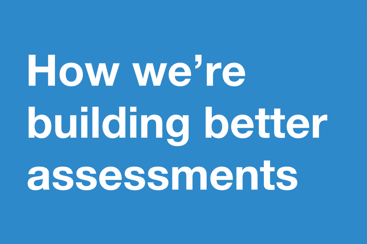 How we're building better assessments