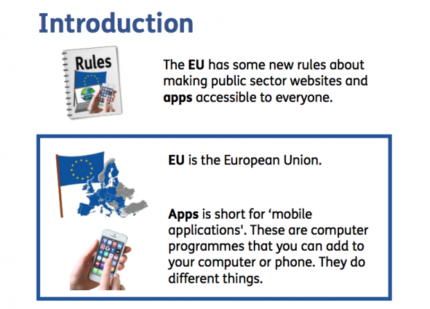 "The webpage shows the introduction, saying ""The EU has some new rules about making public sector websites and apps accessible to everyone, accompanied with a picture of a book of rules. Below is a picture of the EU flag and map of the EU, and a hand holding a smartphone, and text that says: 'EU is the European Union. Apps is short for 'mobile applications'. These are computer programmes that you can add to your computer or phone. They do different things.'"