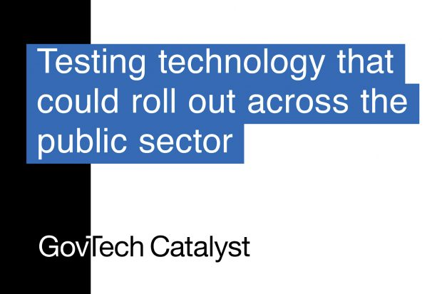 "An image that says: Testing technology that could roll out across the public sector"", with GovTech Catalyst written below."