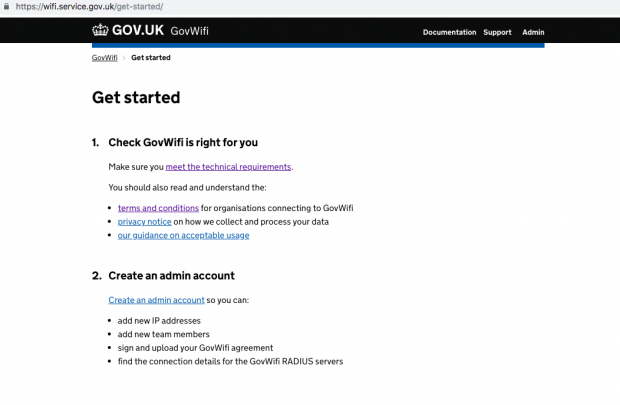 A screen grab of the GovWifi service. The text reads: Get started - 1. Check GovWifi is right for you. Make sure you meet the technical requirements, you should also understand the terms and conditions, privacy notice and our guidance on acceptable usage. 2. Create an admin account so you can: add new IP addresses, add new team members, sign and upload your GovWifi agreement
