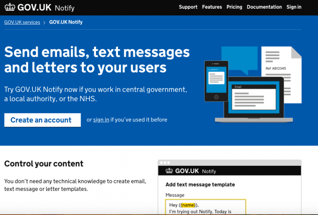 Screenshot of the Notify homepage: Send emails, text messages and letters to your users. Try GOV.UK Notify now if you work in central government, a local authority, or the NHS. Button saying 'create an account'. Or sign in if you've used it before. Heading saying 'Control your content' and paragraph saying 'You don't need any technical knowledge to create email, text message or letter templates.'