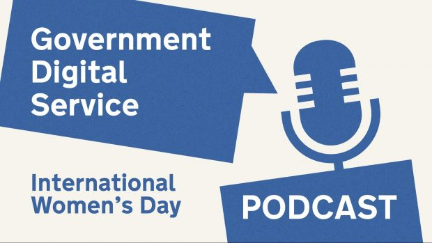 Title card for the podcast reading: Government Digital Service International Women's Day Podcast