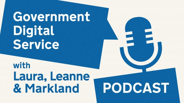 Government Digital Service podcast with Laura, Leanne & Markland