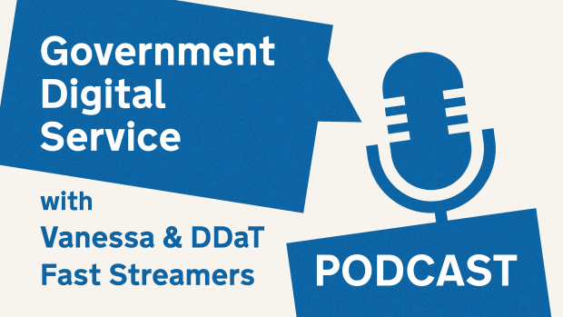 Government Digital Service podcast with Vanessa & DDaT Fast Streamers.