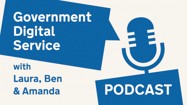 Government Digital Service podcast with Laura, Ben & Amanda.