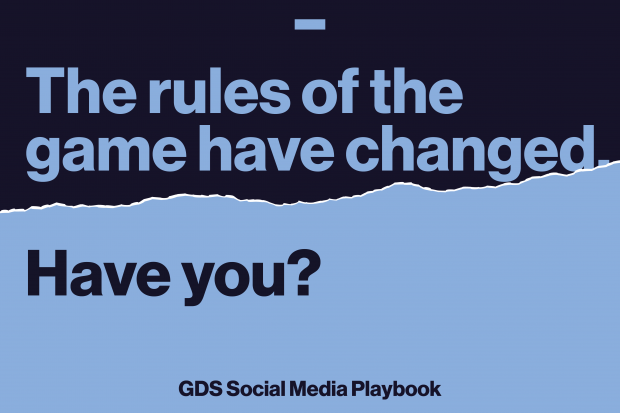 The rules of the game have changed. Have you? GDS Social Media Playbook.