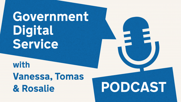 Government Digital Service podcast with Vanessa, Tomas & Rosalie.