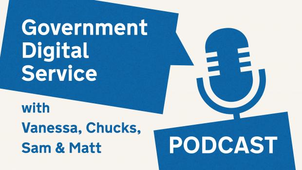 Government Digital Service podcast with Vanessa, Chucks, Sam & Matt.
