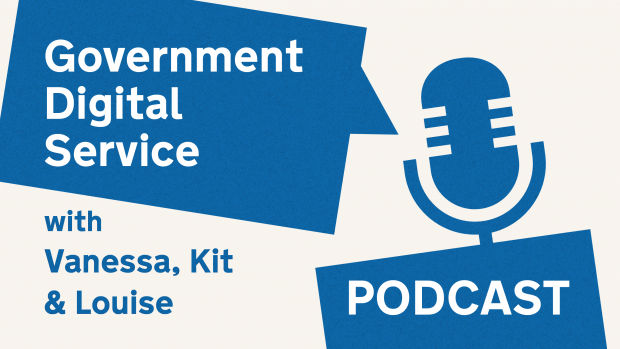 Government Digital Service Podcast with Vanessa, Kit and Louise