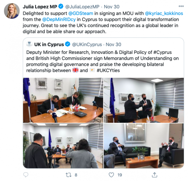 "Julia Lopez MP tweets ""Delighted to support @GDSteam in signing an MOU with @kyriac_kokkinos from the @DepMinRIDcy in Cyprus to support their digital transformation journey. Great to see the UK's continued recognition as a global leader in digital and be able share our approach."""