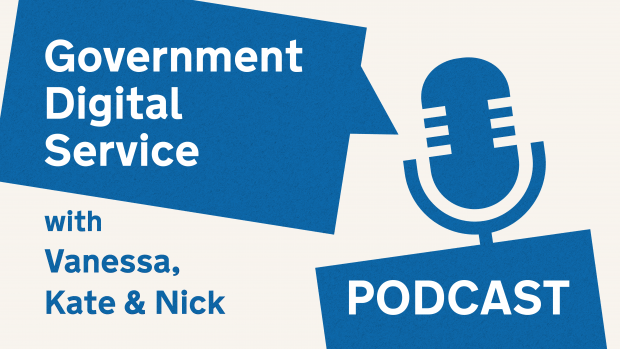 Government Digital Service podcast with Vanessa, Kate & Nick.