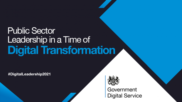 Public Sector Leadership in a Time of Digital Transformation. #DigitalLeadership2021. Government Digital Service.