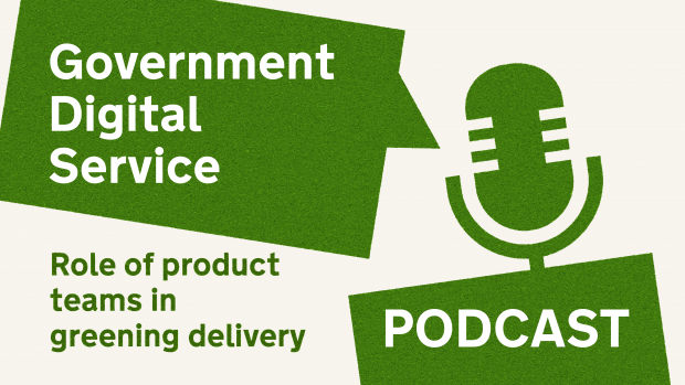 Government Digital Service Podcast: Role of product teams in greening delivery.