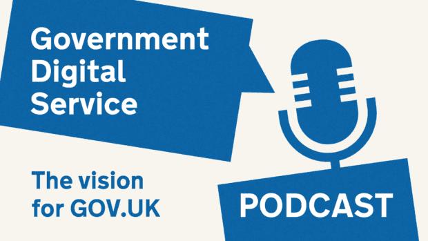 Government Digital Service podcast: The vision for GOV.UK