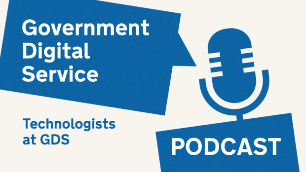 Government Digital Service podcast: Technologists at GDS.