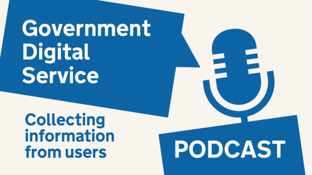 Government Digital Service podcast: Collecting information from users.
